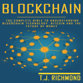 Blockchain: The Complete Bible to Understanding Blockchain Technology, Bitcoin, and the Future of Money (Unabridged) audiobook
