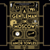 A Gentleman in Moscow (Unabridged) - Amor Towles