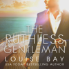 Louise Bay - The Ruthless Gentleman (Unabridged)  artwork