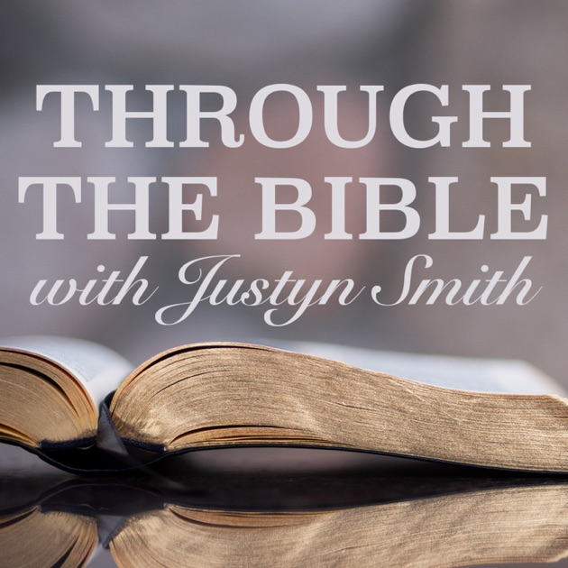 Through The Bible By Justyn Smith On Apple Podcasts