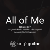 All of Me (Female Key) Originally Performed by John Legend] [Acoustic Guitar Karaoke]