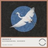 Frenship - GOODMORNING, Goodbye