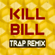 Kill Bill (Trap Remix) - Trap Remix Guys
