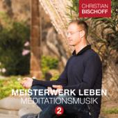 Christian Bischoff Meisterwerk Leben Meditationsmusik 2
