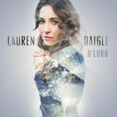 O' Lord (Radio Version) - Lauren Daigle