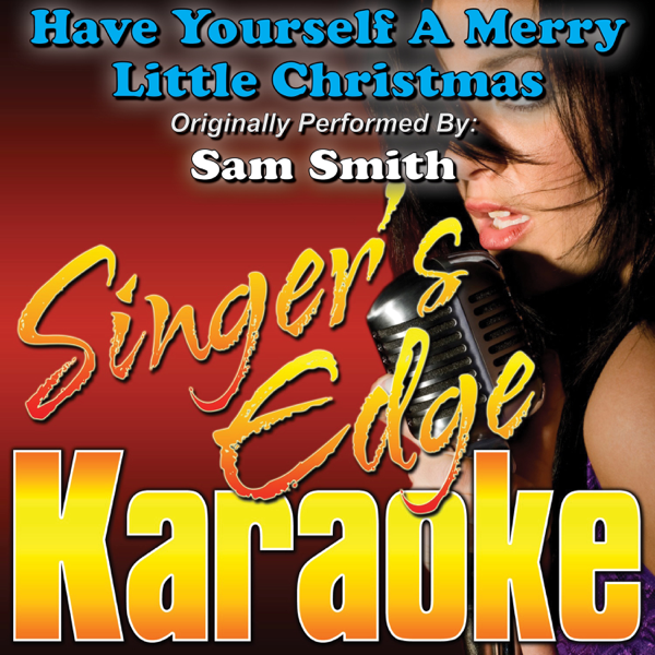 Sam Smith Have Yourself A Merry Little Christmas.Have Yourself A Merry Little Christmas Originally Performed By Sam Smith Instrumental Single By Singer S Edge Karaoke