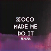 Coco Made Me Do It (feat. Nafla)