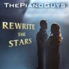 Rewrite the Stars - The Piano Guys
