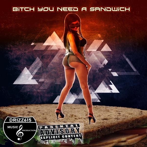 Bitch You Need a Sandwich (feat. Smoke Corleone & Luh Nicky) - Single