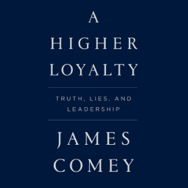 A Higher Loyalty: Truth, Lies, and Leadership (Unabridged) - James Comey mp3 download