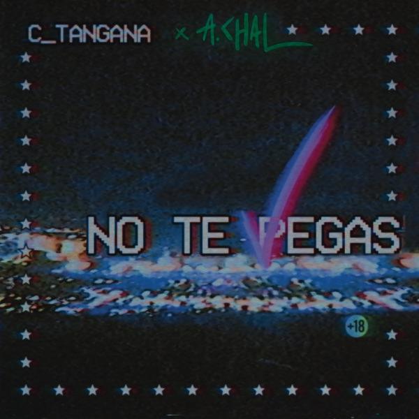 No Te Pegas (feat. A.CHAL) - Single