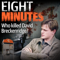 Eight Minutes - Who Killed David Breckenridge? podcast