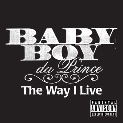 The Way I Live - Single (feat. P. Town Moe) - Single - Baby Boy Da Prince