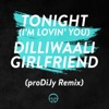 Tonight I m Lovin You Dilliwaali Girlfriend proDiJy Remix Single