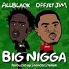 ALLBLACK & Offset Jim - Big Nigga Song Lyrics