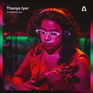 Thanya Iyer - I Forget to Drink Water (Balance) [Audiotree Live Version]