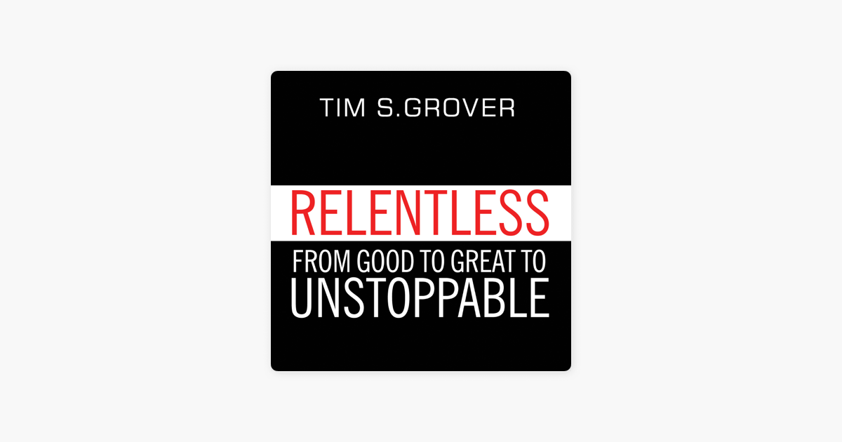 Relentless: From Good to Great to Unstoppable - Tim S Grover