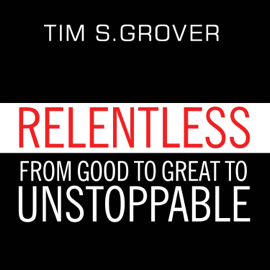 Relentless: From Good to Great to Unstoppable - Tim S Grover MP3 Download