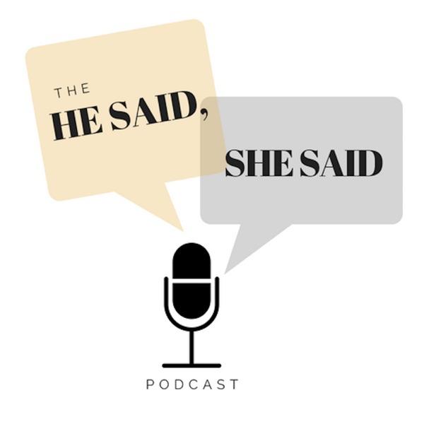 The He Said, She Said Podcast
