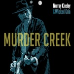 Murray Kinsley & Wicked Grin - Murder Creek (feat. Ted Peacock)
