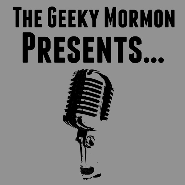 The Geeky Mormon Presents...