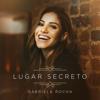 Lugar Secreto - Gabriela Rocha mp3