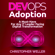 Christopher Weller - DevOps Adoption: A Must-Have for Any IT Leader Facing Digital Transformation (Unabridged)