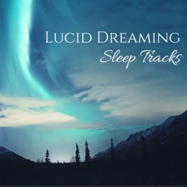 ‎Lucid Dreaming Sleep Tracks - Delta Waves Deep Sleeping Stimulation Music  & Frequencies by Lucid Dreaming Chill