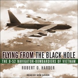 Flying from the Black Hole: The B-52 Navigator-Bombardiers of Vietnam (Unabridged) audiobook