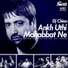 Ankh Uthi Mohabbat Ne feat DJ Chino Single