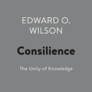 Consilience: The Unity of Knowledge (Unabridged)