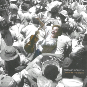 Antônio Nôbrega - Nove de Frevereiro, Vol. 1