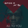 All to You (feat. Nono) - Sifiso M