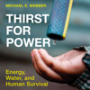 Michael E. Webber - Thirst for Power: Energy, Water, and Human Survival (Unabridged)  artwork