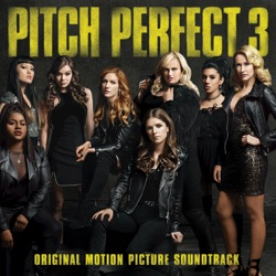 Pitch Perfect 3 (Original Motion Picture Soundtrack) - Various Artists Album Cover