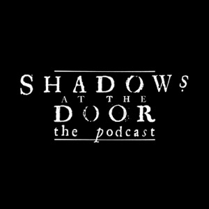 Shadows at the Door: The Podcast