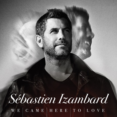 Sébastien Izambard – We Came Here To Love