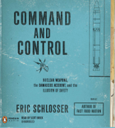Command and Control: Nuclear Weapons, the Damascus Accident, and the Illusion of Safety (Unabridged)