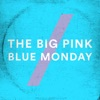 Blue Monday - Single, The Big Pink