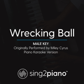 Wrecking Ball (Male Key) Originally Performed by Miley Cyrus] [Piano Karaoke Version]