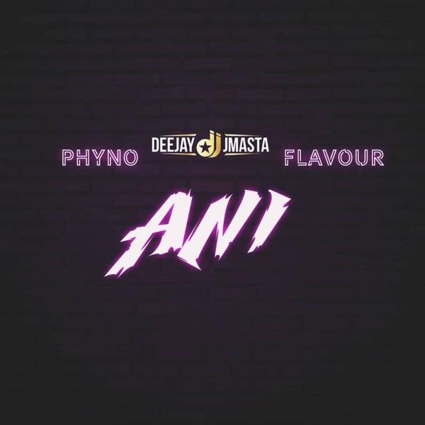 ANI (feat. Phyno & Flavour) - Single