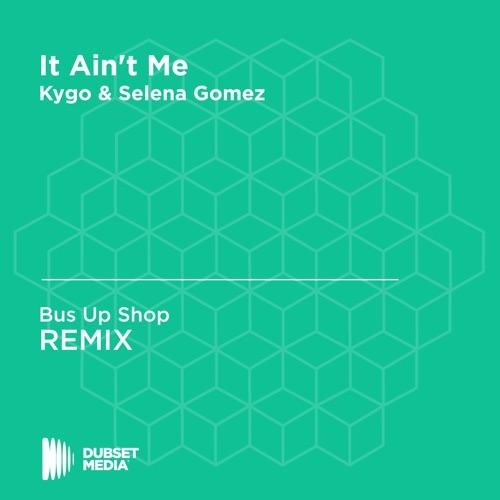 Bus Up Shop - It Ain't Me (Bus Up Shop Unofficial) [Kygo & Selena Gomez]