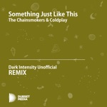 Something Just Like This (Dark Intensity Unofficial Remix) [The Chainsmokers & Coldplay] - Single
