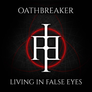 Living in False Eyes - Oathbreaker