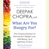 What Are You Hungry For?: The Chopra Solution to Permanent Weight Loss, Well-Being, and Lightness of Soul (Unabridged)