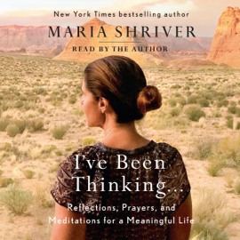 I've Been Thinking...: Reflections, Prayers, and Meditations for a Meaningful Life (Unabridged) audiobook
