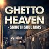 Ghetto Heaven - Smooth Soul Jams