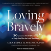 Alexandra H. Solomon, PhD - Loving Bravely: Twenty Lessons of Self-discovery to Help You Find and Keep the Love You Want artwork