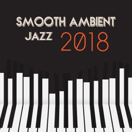 Smooth Ambient Jazz: 2018 Best Ultimate Midnight Club Jazz, Instrumental  Funky Grooves, Cocktail Party Bar Lounge by Smooth Jazz Music Set