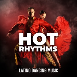 ‎Hot Rhythms: Latino Dancing Music, Latin House, Ultra Mix Latino 2018,  Sensual & Sexy Tracks, Salsa, The Best Latin Songs by Latino Dance Music